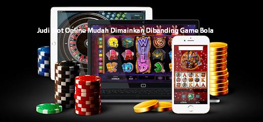 Judi Slot Online Mudah Dimainkan Dibanding Game Bola