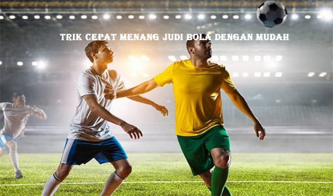 Trik Cepat Menang Judi Bola Dengan Mudah